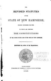 The Revised Statutes of the State of New Hampshire: Passed December 23, 1842 : to which are Prefixed the Constitutions of the United States and of the State of New Hampshire