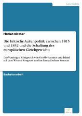 Die britische Außenpolitik zwischen 1815 und 1832 und die Schaffung des europäischen Gleichgewichts: Das Vereinigte Königreich von Großbritannien und Irland auf dem Wiener Kongress und im Europäischen Konzert