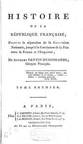Histoire de la République française, depuis la séparation de la Convention nationale, jusqu'à la conclusion de la paix entre la France et l'empereur: pour faire suite à l'Histoire philosophique de la révolution de France