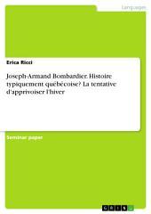 Joseph-Armand Bombardier. Histoire typiquement québécoise? La tentative d'apprivoiser l'hiver