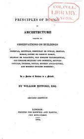 Principles of Design in Architecture Traced in Observations on Buildings Primeval, Egyptian, Phenician Or Syrian, Grecian, Roman... [etc.]: In a Series of Letters to a Friend
