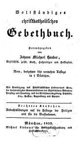 Vollständiges christkatholisches Gebethbuch: Andachtsübungen für die Festtage der Heiligen und für die Verstorbenen, Band 6