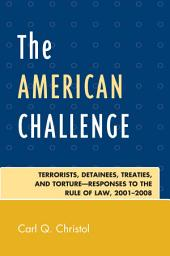 The American Challenge: Terrorists, Detainees, Treaties, and Torture-Responses to the Rule of Law, 2001-2008