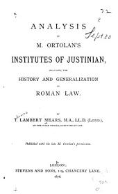 Analysis of M. Ortolan's Institutes of Justinian: Including the History and Generalization of Roman Law