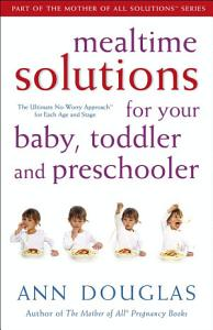Mealtime Solutions for Your Baby  Toddler and Preschooler Book