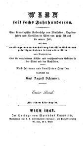 Wien seit sechs Jahrhunderten: eine chronologische Reihenfolge von Thatsachen, Begebenheiten und Vorfällen in Wien von 1200 bis auf die neuere Zeit