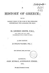 A History of Greece: From the Earliest Period to the Close of the Generation Contemporary with Alexander the Great, Volume 1