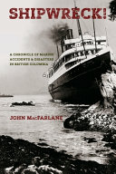 Shipwreck  A Chronicle of Marine Accidents   Disasters in British Columbia  Second Edition