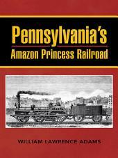 Pennsylvania's Amazon Princess Railroad