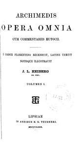 Archimedis Opera omnia: cum commentariis Eutocii. E codice florentino recensuit, Volume 1
