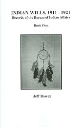 Indian Wills, 1911-1921: Records of the Bureau of Indian Affairs, Book 1
