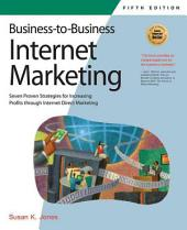 Business-to-business Internet Marketing: Seven Proven Strategies for Increasing Profits Through Internet Direct Marketing