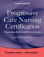 Progressive Care Nursing Certification  Preparation  Review  and Practice Exams PDF