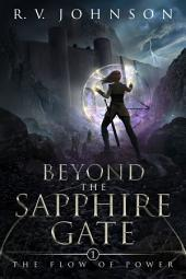 Beyond the Sapphire Gate: 'The Flow of Power' Book 1