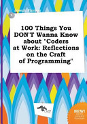 100 Things You Don t Wanna Know about Coders at Work PDF