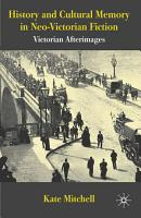 History and Cultural Memory in Neo Victorian Fiction PDF