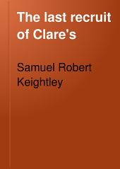 The Last Recruit of Clare's: Being Passages from the Memoirs of Anthony Dillon, Chevalier of St. Louis, and Late Colonel of Clare's Regiment in the Service of France