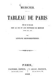 Tableau de Paris: Étude sur la vie et les ouvrages de Louis-Sebastien Mercier. Notes, etc., etc., par Gustave Desnoiresterres