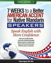 7 Weeks to a Better American Accent for Native Mandarin Speakers -: Volume 1