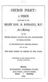 Church policy: a speech delivered by the Right Hon. B. Disraeli, M.P. at a meeting of the Oxford Diocesan Society for the Augmentation of Small Livings, in the Sheldonian Theatre, Oxford, Nov. 25, 1864, etc