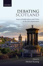 Debating Scotland: Issues of Independence and Union in the 2014 Referendum