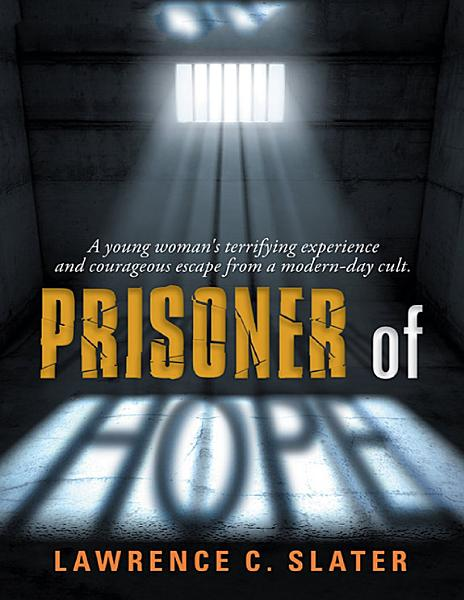 Download Prisoner of Hope  A Young Woman s Terrifying Experience and Courageous Escape from a Modern day Cult  Book