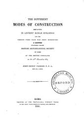 The Different Modes of Construction Employed in Antient Roman Buildings and the Periods when Each was First Introduced: A Lecture Delivered Before British Archaeological Society of Rome at the British Consulate on the 26th December 1867