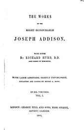 The Works of the Right Honourable Joseph Addison: Volume 1