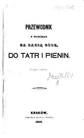 Przewodnik w wycieczkach na Babią Górę, do Tatr i Pienin. (Spis roślin włas ciwych Tatrom, wedłung rękopismów F. Berdaua.).