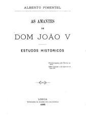As amantes de dom João V: estudos historicos ...