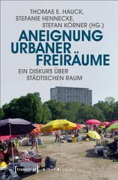 Aneignung urbaner Freiräume: Ein Diskurs über städtischen Raum