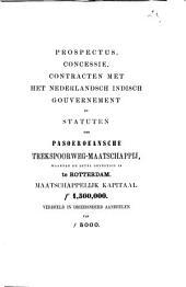Prospectus, concessie, contracten met het Nederlandsch Indisch gouvernement en statuten der Pasoeroeansche trekspoorweg-maatschappij, waarvan de zetel gevestigd is te Rotterdam: maatschappelijk kapitaal f 1,500,000 verdeeld in driehonderd aandeelen van f 5000