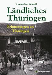 Ländliches Thüringen - Erinnerungen an Thüringen: Geschichten & Bilder zwischen Aussaat und Ernte