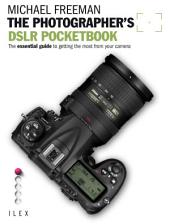 The Photographer's DSLR Pocketbook: The Essential Guide to getting the most from your Camera