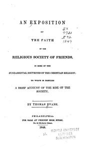 An Exposition of the Faith of the Religious Society of Friends, in Some of the Fundamental Doctrines of the Christian Religion: To which is Prefixed A Brief Account of the Rise of the Society