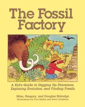 The Fossil Factory: A Kid's Guide to Digging Up Dinosaurs, Exploring Evolution, and Finding Fossils