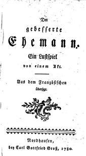 Der gebesserte Ehemann, ein Lustspiel in 1 Akte, aus dem Französischen übers. von G. K. Böttger.