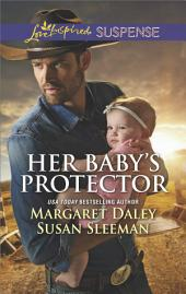 Her Baby's Protector: A Suspenseful Romance of Danger and Faith Saved by the Lawman\Saved by the SEAL