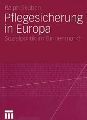 Pflegesicherung in Europa: Sozialpolitik im Binnenmarkt