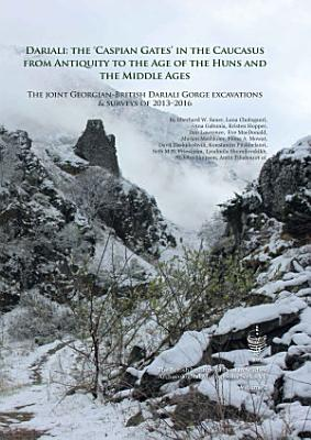 Dariali  The  Caspian Gates  in the Caucasus from Antiquity to the Age of the Huns and the Middle Ages