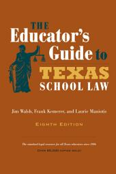 The Educator's Guide to Texas School Law: Eighth Edition, Edition 8