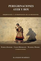 Peregrinaciones de ayer y hoy: Arqueología y antropología de las religiones