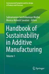 Handbook of Sustainability in Additive Manufacturing: Volume 1