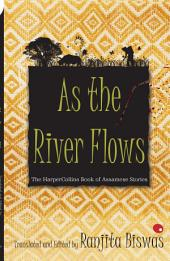 As The River Flows : The HarperCollins Book Of Assamese Stories