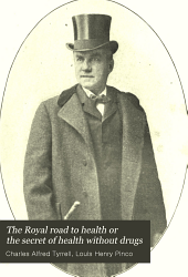 The Royal road to health or the secret of health without drugs