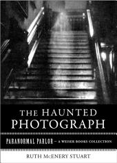 The Haunted Photograph: Paranormal Parlor, A Weiser Books Collection