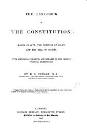 The Text-book of the Constitution: Magna Charta, the Petition of Right, and the Bill of Rights ; with Historical Comments, and Remarks on the Present Political Emergencies
