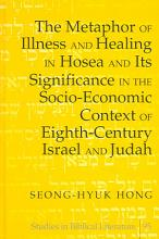 The Metaphor of Illness and Healing in Hosea and Its Significance in the Socio economic Context of Eighth century Israel and Judah PDF