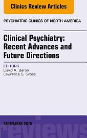 Clinical Psychiatry: Recent Advances and Future Directions, An Issue of Psychiatric Clinics of North America, E-Book
