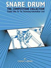Snare Drum: The Competition Collection: Graded Solos for the Elementary-Intermediate Level